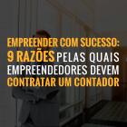 Empreender Com Sucesso: 9 Razões Pelas Quais Empreendedores Devem Contratar Um Contador