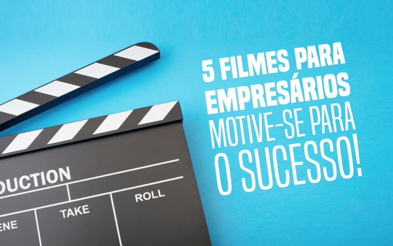 5 Filmes Para Empresários – Motive-se Para O Sucesso!