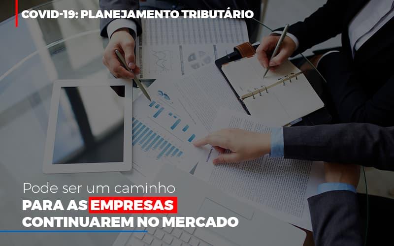 Covid 19 Planejamento Tributario Pode Ser Um Caminho Para Empresas Continuarem No Mercado - Contabilidade Na Mooca - SP | Confidence Contabilidade