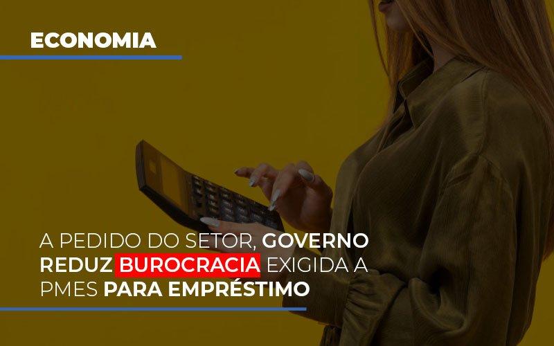 A Pedido Do Setor Governo Reduz Burocracia Exigida A Pmes Para Empresario - Contabilidade Na Mooca - SP | Confidence Contabilidade