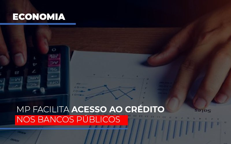 Mp Facilita Acesso Ao Criterio Nos Bancos Publicos - Contabilidade Na Mooca - SP | Confidence Contabilidade