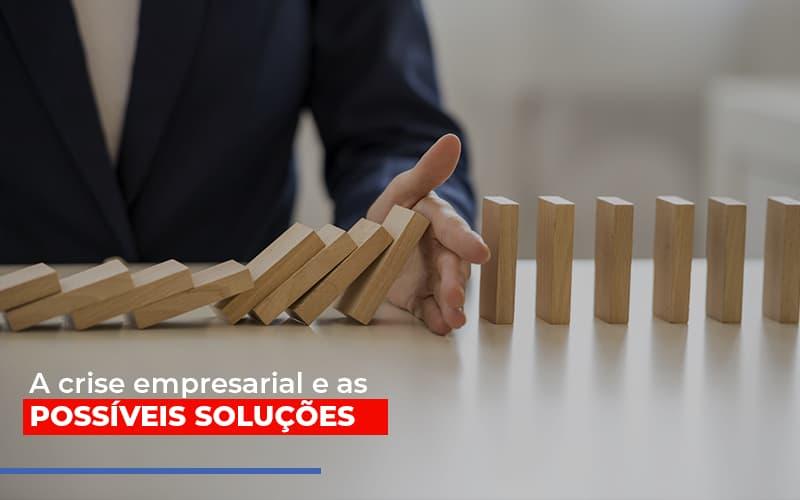 A Crise Empresarial E As Possiveis Solucoes - Contabilidade Na Mooca - SP | Confidence Contabilidade