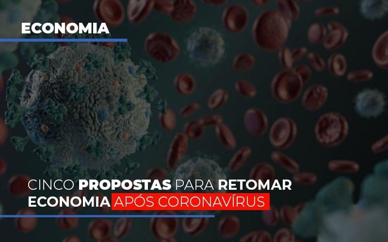 Cinco Propostas Para Retomar Economia Apos Coronavirus - Contabilidade Na Mooca - SP | Confidence Contabilidade