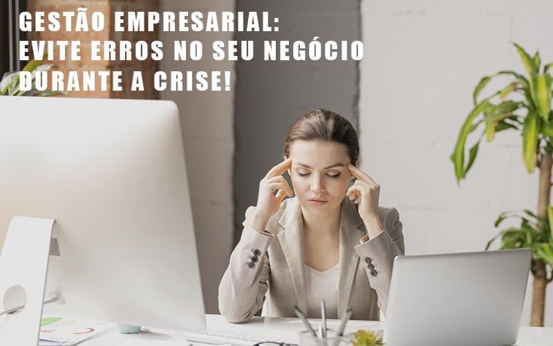 Gestao Empresarial Evite Erros No Seu Negocio Durante A Crise - Contabilidade Na Mooca - SP | Confidence Contabilidade
