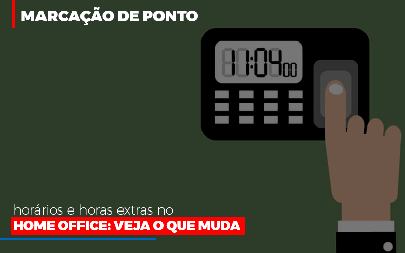 Marcacao De Pontos Horarios E Horas Extras No Home Office - Contabilidade Na Mooca - SP | Confidence Contabilidade