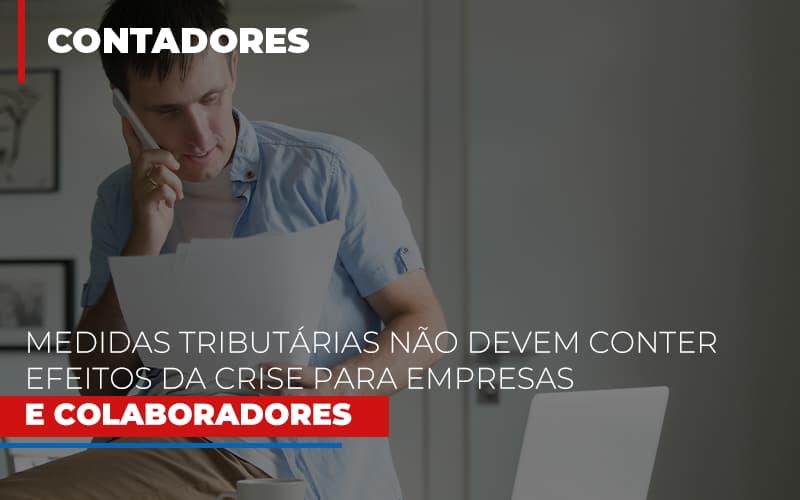 Medidas Tributarias Nao Devem Conter Efeitos Da Crise Para Empresas E Colaboradores - Contabilidade Na Mooca - SP | Confidence Contabilidade