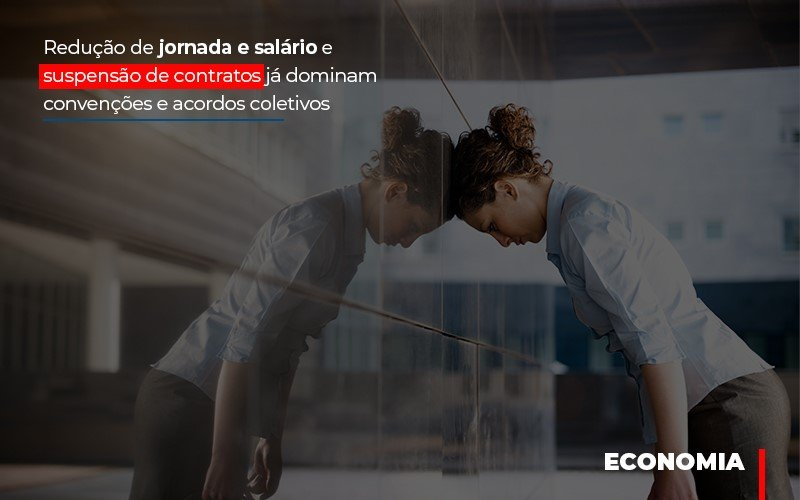 Reducao De Jornada E Salario E Suspensao De Contratos Ja Dominam Convencoes E Acordos - Contabilidade Na Mooca - SP | Confidence Contabilidade