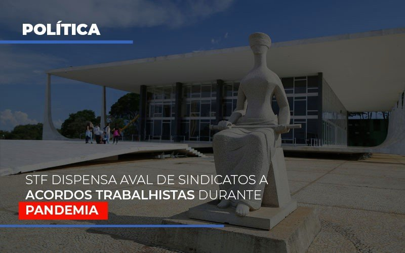 Stf Dispensa Aval De Sindicatos A Acordos Trabalhistas Durante Pandemia - Contabilidade Na Mooca - SP | Confidence Contabilidade