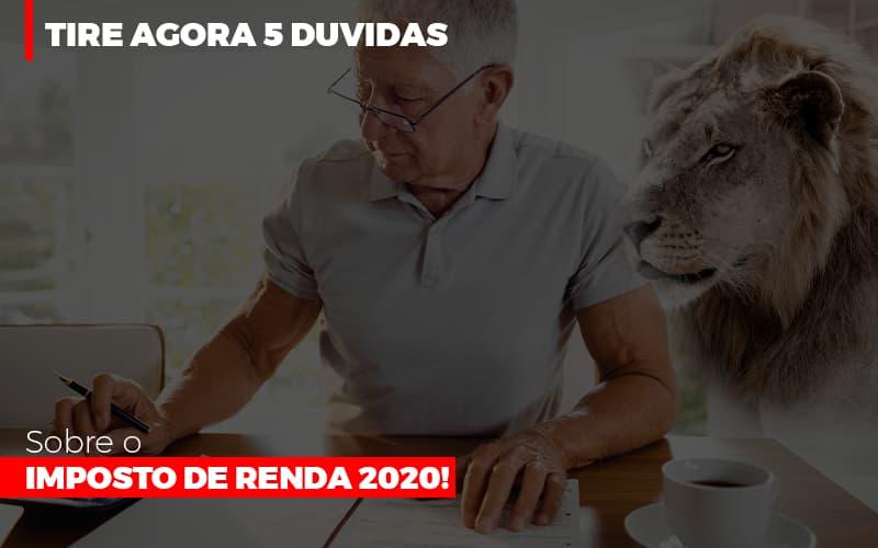 Tire Agora 5 Duvidas Sobre O Imposto De Renda 2020 - Contabilidade Na Mooca - SP | Confidence Contabilidade