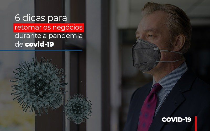 6 Dicas Para Retomar Os Negocios Durante A Pandemia De Covid 19 - Contabilidade Na Mooca - SP | Confidence Contabilidade