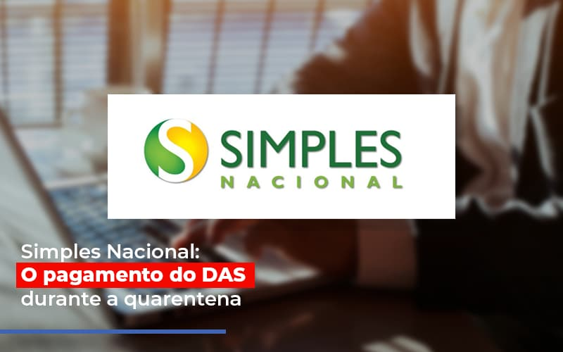 Simples Nacional O Pagamento Do Das Durante A Quarentena - Contabilidade Na Mooca - SP | Confidence Contabilidade