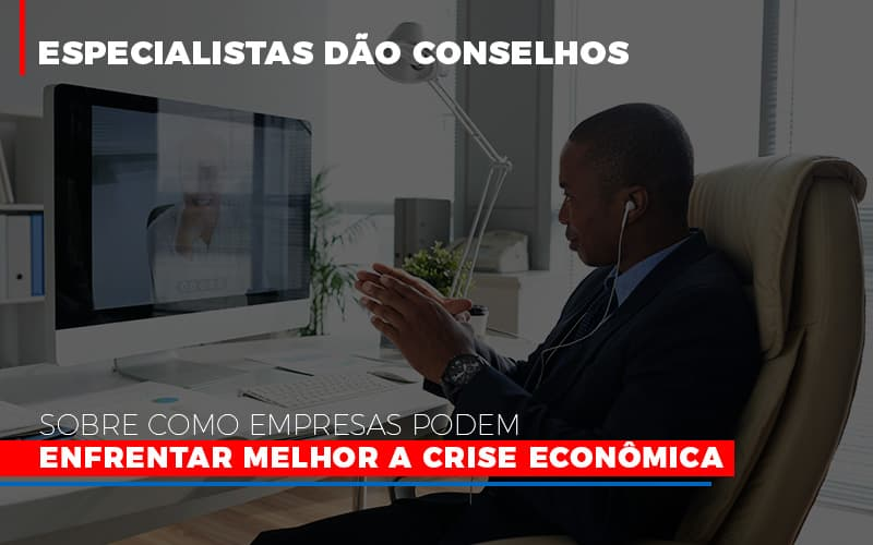 Especialistas Dao Conselhos Sobre Como Empresas Podem Enfrentar Melhor A Crise Economica - Contabilidade Na Mooca - SP | Confidence Contabilidade
