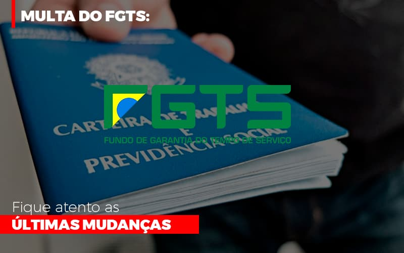 Multa Do Fgts Fique Atento As Ultimas Mudancas - Contabilidade Na Mooca - SP | Confidence Contabilidade