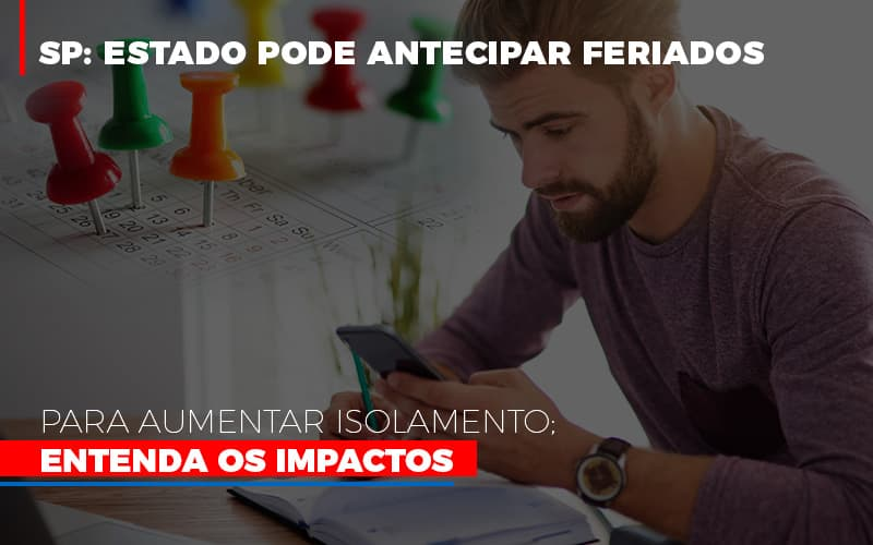 Sp Estado Pode Antecipar Feriados Para Aumentar Isolamento Entenda Os Impactos - Contabilidade Na Mooca - SP | Confidence Contabilidade