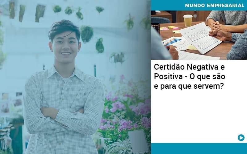 Certidao Negativa E Positiva O Que Sao E Para Que Servem - Quero Montar Uma Empresa