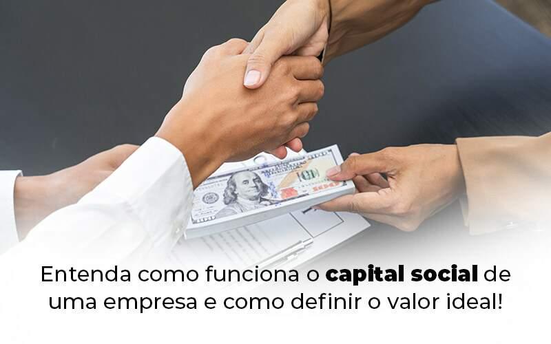 Capital Social De Uma Empresa: Entenda Como Funciona!